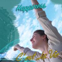 C'est la vie - happiness - geluk ervaren